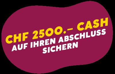 CHF 2500 .- Cash auf Ihren Abschluss sichern